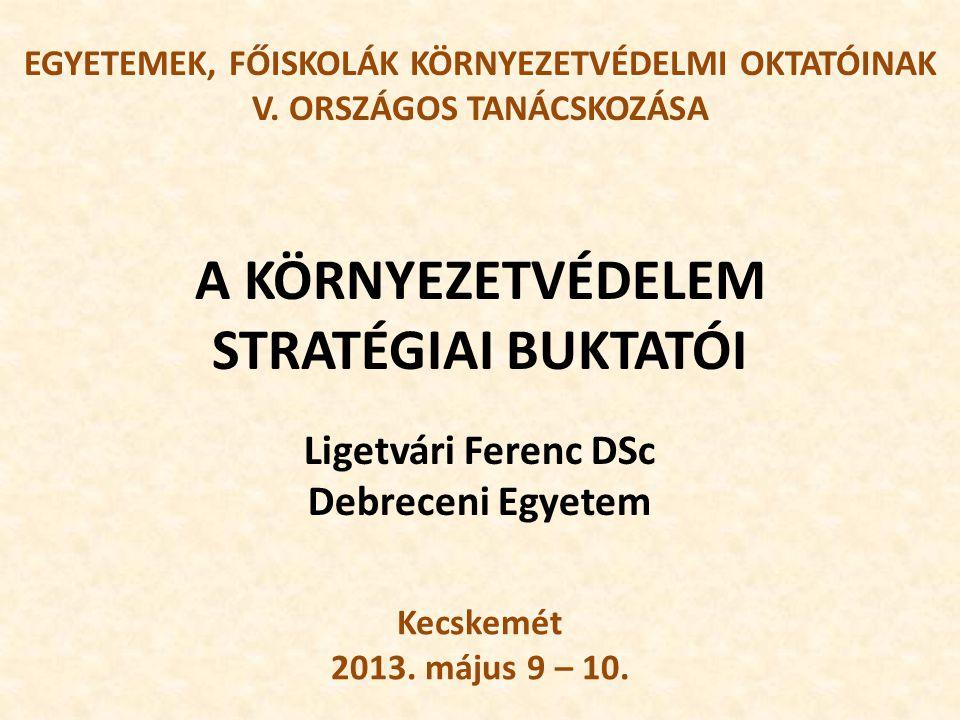 Kecskemét 2013. május 9 – 10. Ligetvári Ferenc DSc Debreceni Egyetem EGYETEMEK, FŐISKOLÁK KÖRNYEZETVÉDELMI OKTATÓINAK V. ORSZÁGOS TANÁCSKOZÁSA A KÖRNY