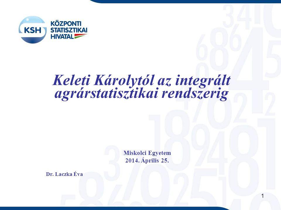 1 Keleti Károlytól az integrált agrárstatisztikai rendszerig Miskolci Egyetem 2014.