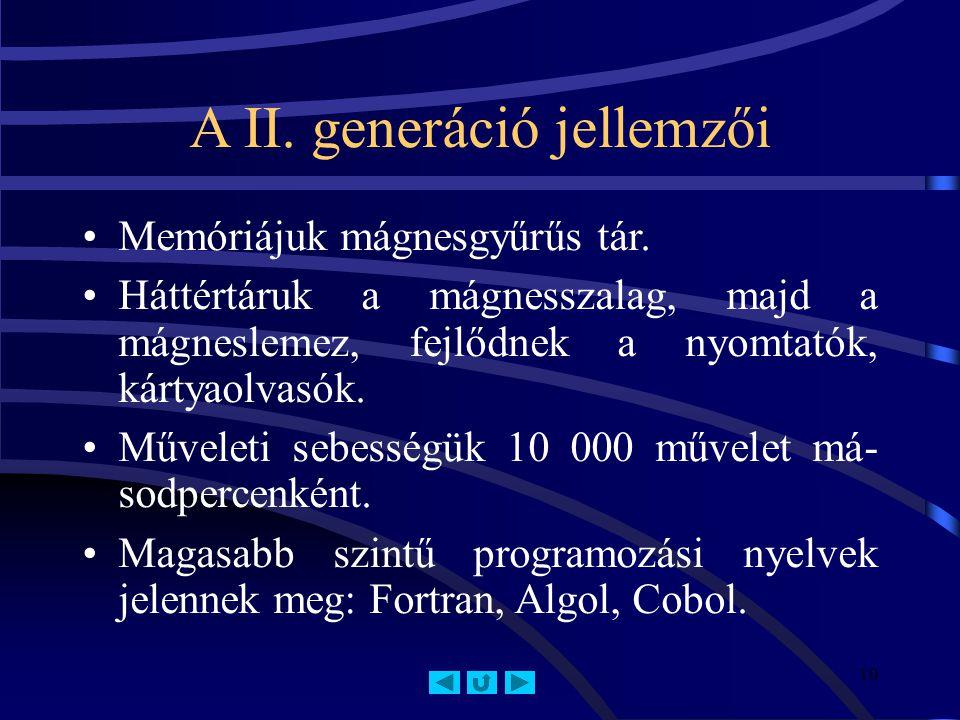 10 A II.generáció jellemzői Memóriájuk mágnesgyűrűs tár.