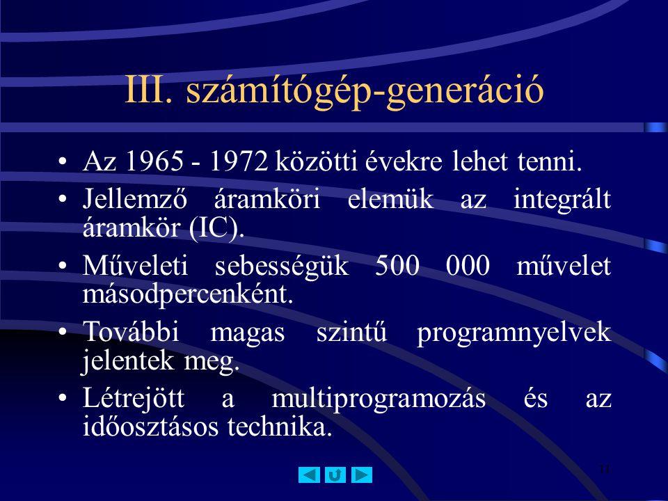11 III.számítógép-generáció Az 1965 - 1972 közötti évekre lehet tenni.