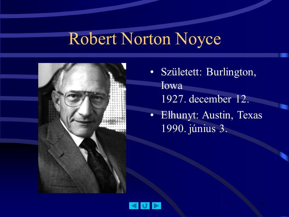 14 Robert Norton Noyce Született: Burlington, Iowa 1927.