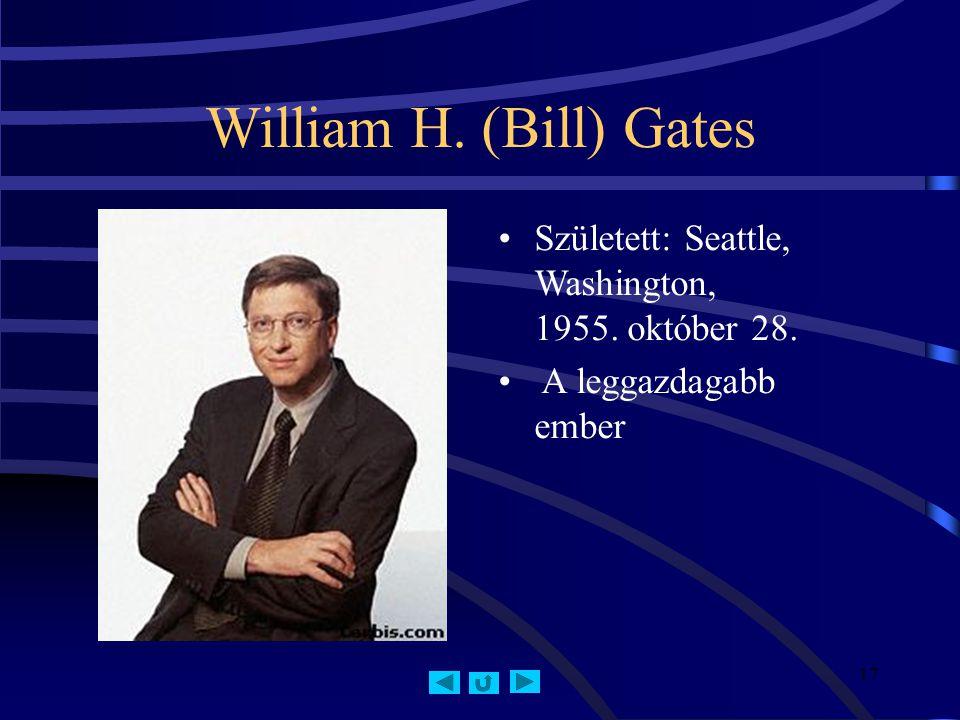 17 William H. (Bill) Gates Született: Seattle, Washington, 1955. október 28. A leggazdagabb ember