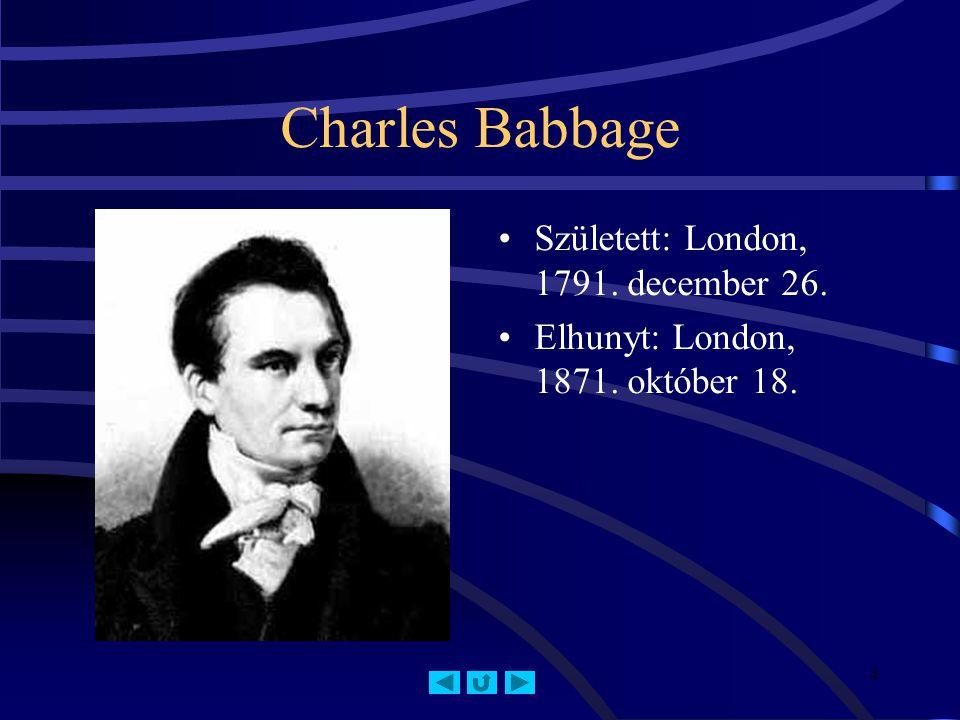 4 Charles Babbage Született: London, 1791. december 26. Elhunyt: London, 1871. október 18.