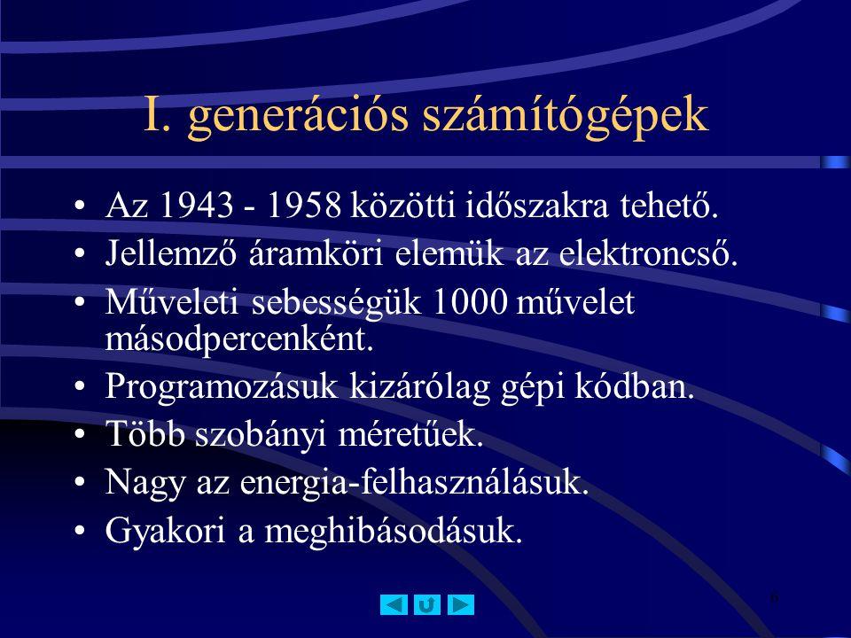 6 I.generációs számítógépek Az 1943 - 1958 közötti időszakra tehető.