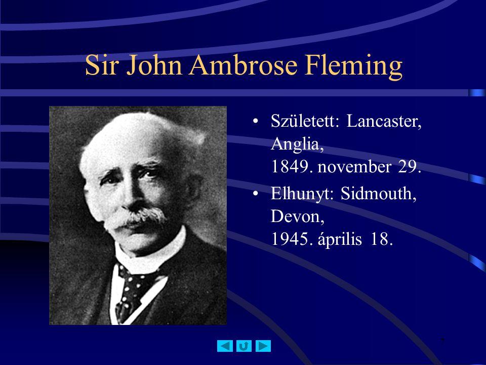 7 Sir John Ambrose Fleming Született: Lancaster, Anglia, 1849.