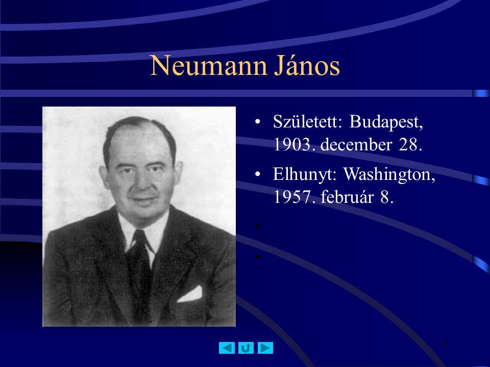 8 Neumann János Született: Budapest, 1903. december 28. Elhunyt: Washington, 1957. február 8.