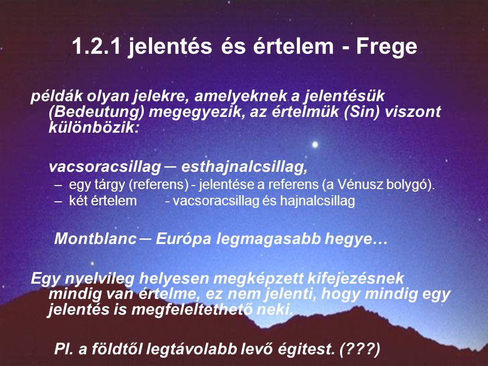 1.2.1 jelentés és értelem - Frege példák olyan jelekre, amelyeknek a jelentésük (Bedeutung) megegyezik, az értelmük (Sin) viszont különbözik: vacsorac