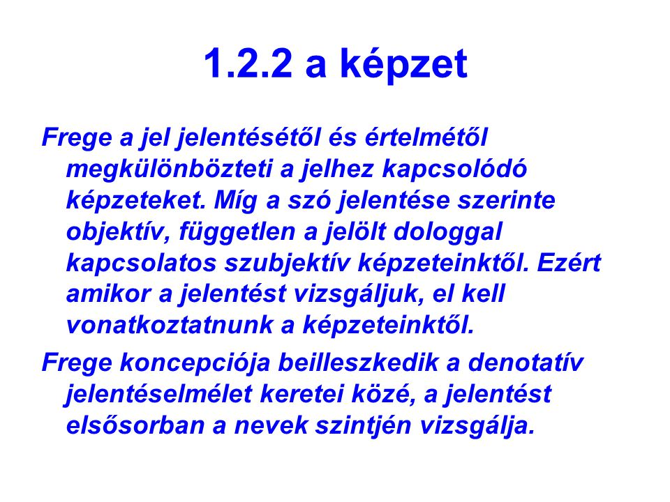 1.2.2 a képzet Frege a jel jelentésétől és értelmétől megkülönbözteti a jelhez kapcsolódó képzeteket. Míg a szó jelentése szerinte objektív, független