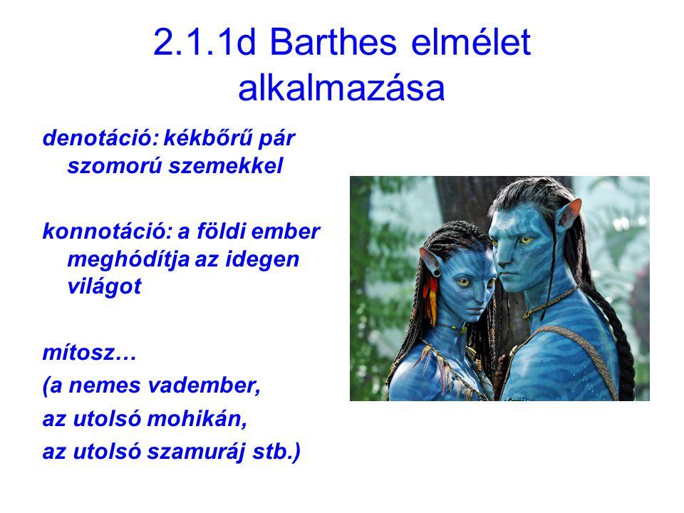 2.1.1d Barthes elmélet alkalmazása denotáció: kékbőrű pár szomorú szemekkel konnotáció: a földi ember meghódítja az idegen világot mítosz… (a nemes va