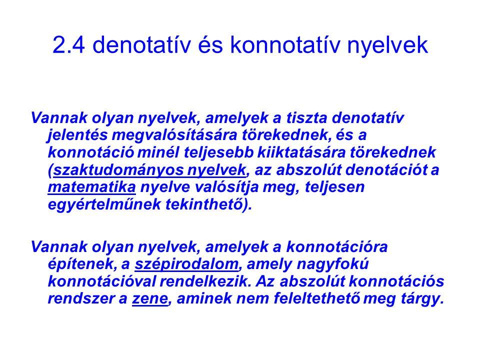 2.4 denotatív és konnotatív nyelvek Vannak olyan nyelvek, amelyek a tiszta denotatív jelentés megvalósítására törekednek, és a konnotáció minél teljes