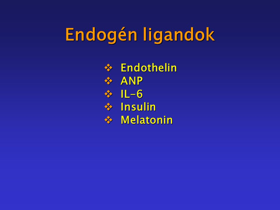 Endogén ligandok  Endothelin  ANP  IL-6  Insulin  Melatonin