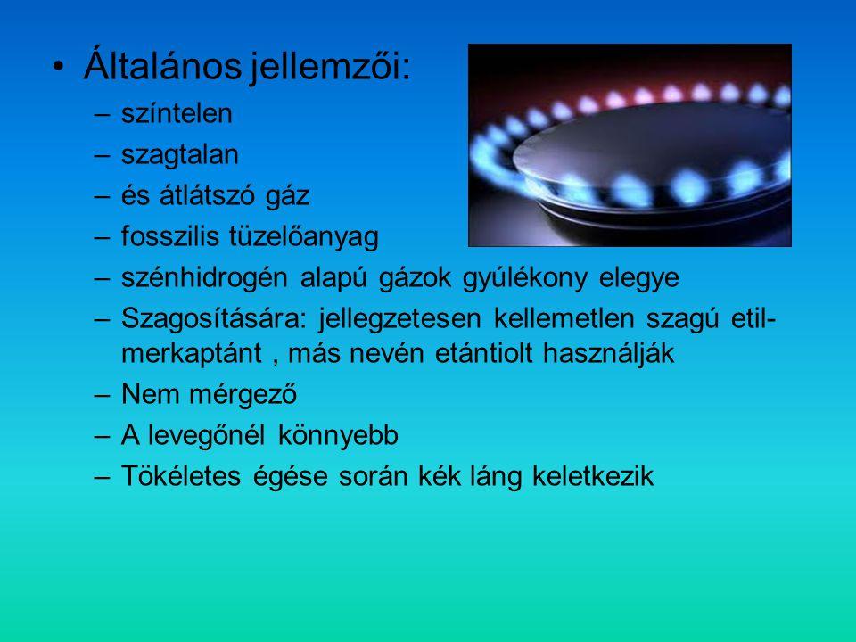 Általános jellemzői: –színtelen –szagtalan –és átlátszó gáz –fosszilis tüzelőanyag –szénhidrogén alapú gázok gyúlékony elegye –Szagosítására: jellegzetesen kellemetlen szagú etil- merkaptánt, más nevén etántiolt használják –Nem mérgező –A levegőnél könnyebb –Tökéletes égése során kék láng keletkezik