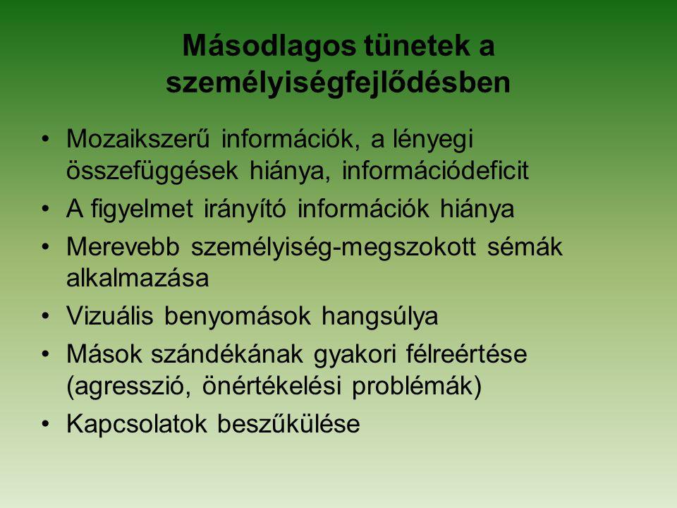 Másodlagos tünetek a személyiségfejlődésben Mozaikszerű információk, a lényegi összefüggések hiánya, információdeficit A figyelmet irányító információ