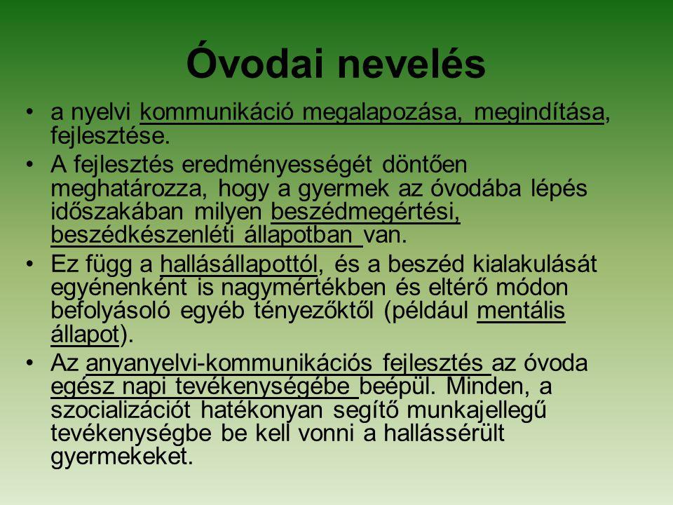 Óvodai nevelés a nyelvi kommunikáció megalapozása, megindítása, fejlesztése. A fejlesztés eredményességét döntően meghatározza, hogy a gyermek az óvod