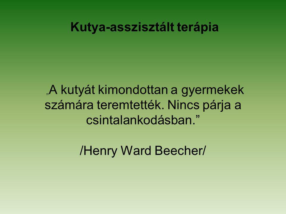 """Kutya-asszisztált terápia """" A kutyát kimondottan a gyermekek számára teremtették. Nincs párja a csintalankodásban."""" /Henry Ward Beecher/"""