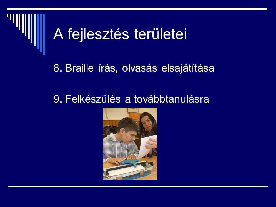 A fejlesztés területei 8. Braille írás, olvasás elsajátítása 9. Felkészülés a továbbtanulásra