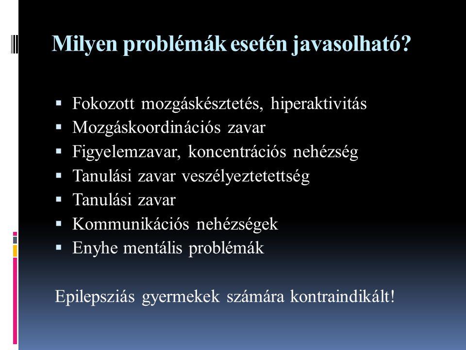 Milyen problémák esetén javasolható?  Fokozott mozgáskésztetés, hiperaktivitás  Mozgáskoordinációs zavar  Figyelemzavar, koncentrációs nehézség  T