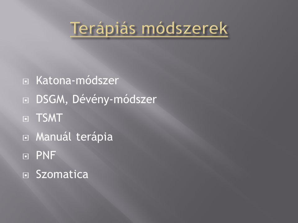  Katona-módszer  DSGM, Dévény-módszer  TSMT  Manuál terápia  PNF  Szomatica