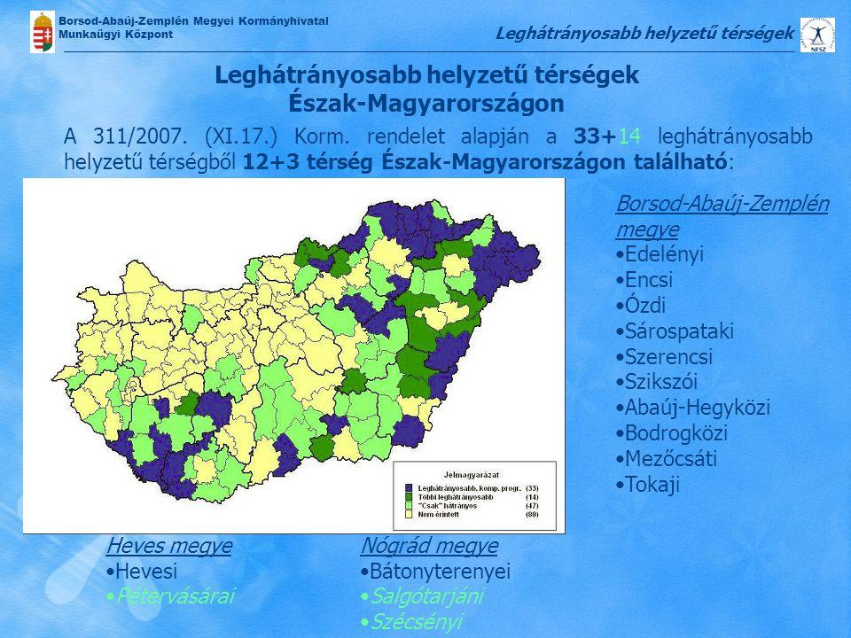 Borsod-Abaúj-Zemplén Megyei Kormányhivatal Munkaügyi Központ A 311/2007. (XI.17.) Korm. rendelet alapján a 33+14 leghátrányosabb helyzetű térségből 12