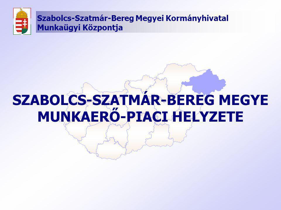 SZABOLCS-SZATMÁR-BEREG MEGYE MUNKAERŐ-PIACI HELYZETE Szabolcs-Szatmár-Bereg Megyei Kormányhivatal Munkaügyi Központja