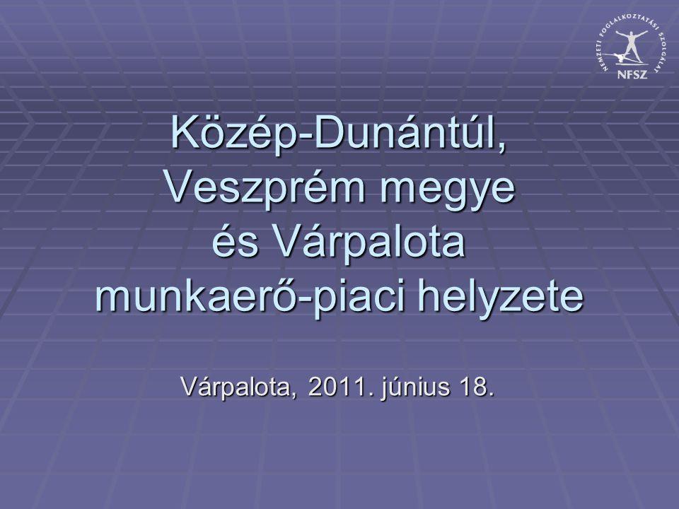 Közép-Dunántúl, Veszprém megye és Várpalota munkaerő-piaci helyzete Várpalota, 2011. június 18.