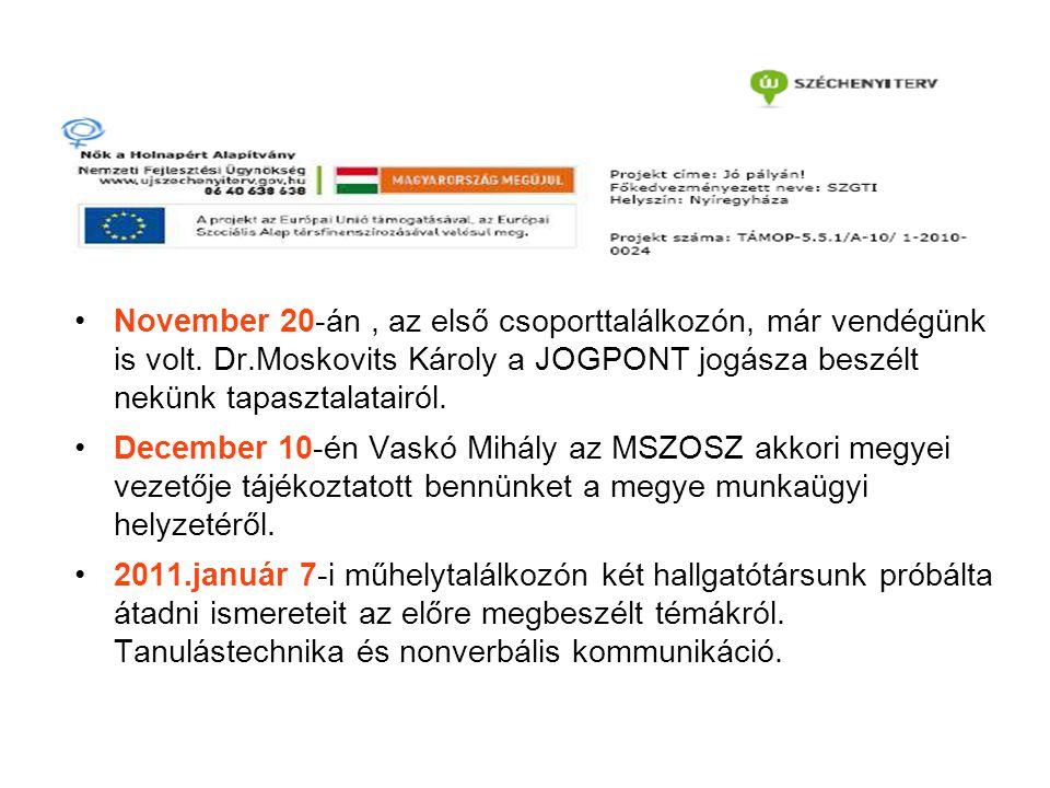 November 20-án, az első csoporttalálkozón, már vendégünk is volt. Dr.Moskovits Károly a JOGPONT jogásza beszélt nekünk tapasztalatairól. December 10-é