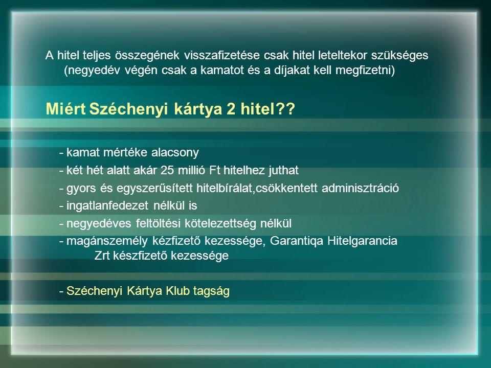 A hitel teljes összegének visszafizetése csak hitel leteltekor szükséges (negyedév végén csak a kamatot és a díjakat kell megfizetni) Miért Széchenyi kártya 2 hitel?.
