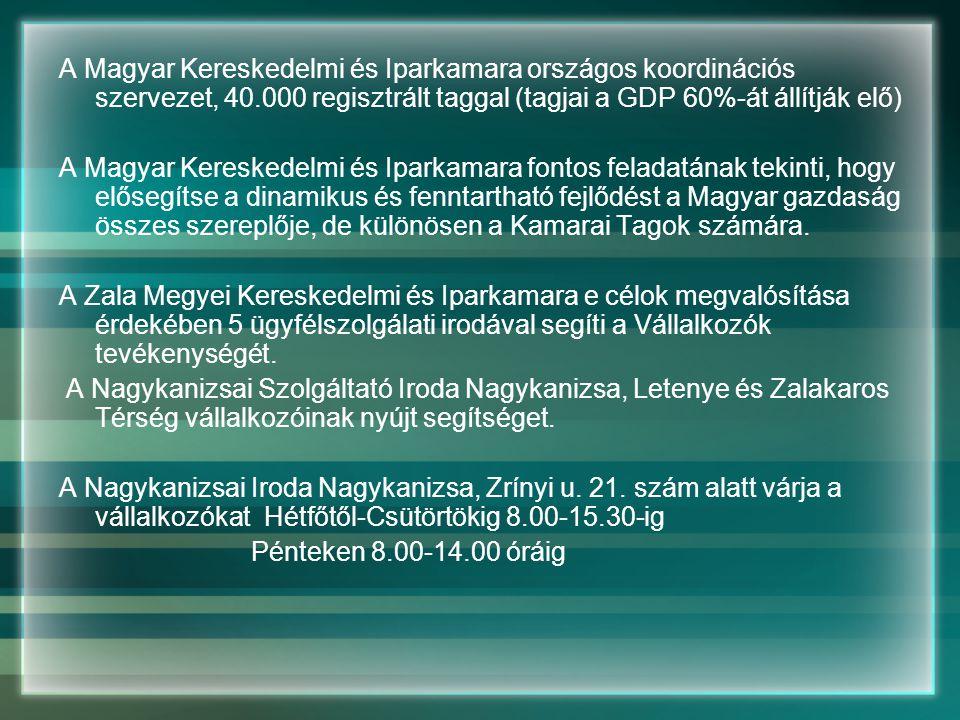 A Magyar Kereskedelmi és Iparkamara országos koordinációs szervezet, 40.000 regisztrált taggal (tagjai a GDP 60%-át állítják elő) A Magyar Kereskedelmi és Iparkamara fontos feladatának tekinti, hogy elősegítse a dinamikus és fenntartható fejlődést a Magyar gazdaság összes szereplője, de különösen a Kamarai Tagok számára.