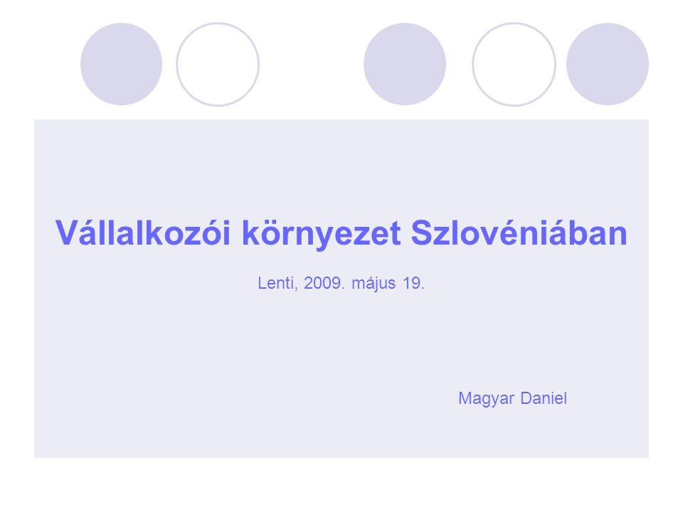 Vállalkozói környezet Szlovéniában Lenti, 2009. május 19. Magyar Daniel
