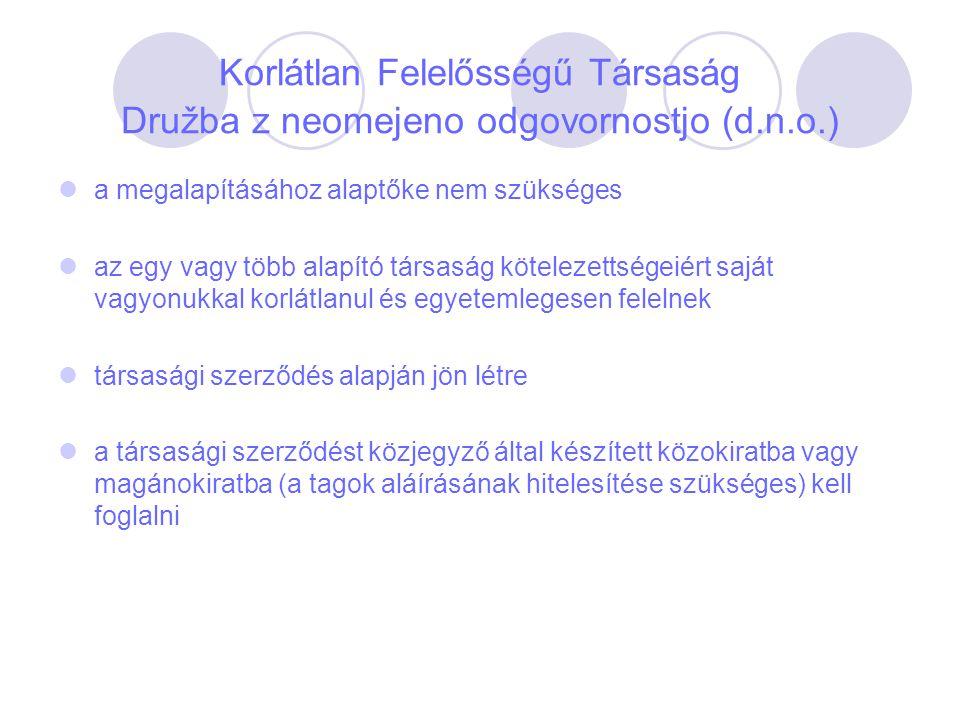 Korlátlan Felelősségű Társaság Družba z neomejeno odgovornostjo (d.n.o.) a megalapításához alaptőke nem szükséges az egy vagy több alapító társaság kö