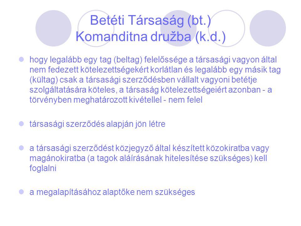 Betéti Társaság (bt.) Komanditna družba (k.d.) hogy legalább egy tag (beltag) felelőssége a társasági vagyon által nem fedezett kötelezettségekért kor