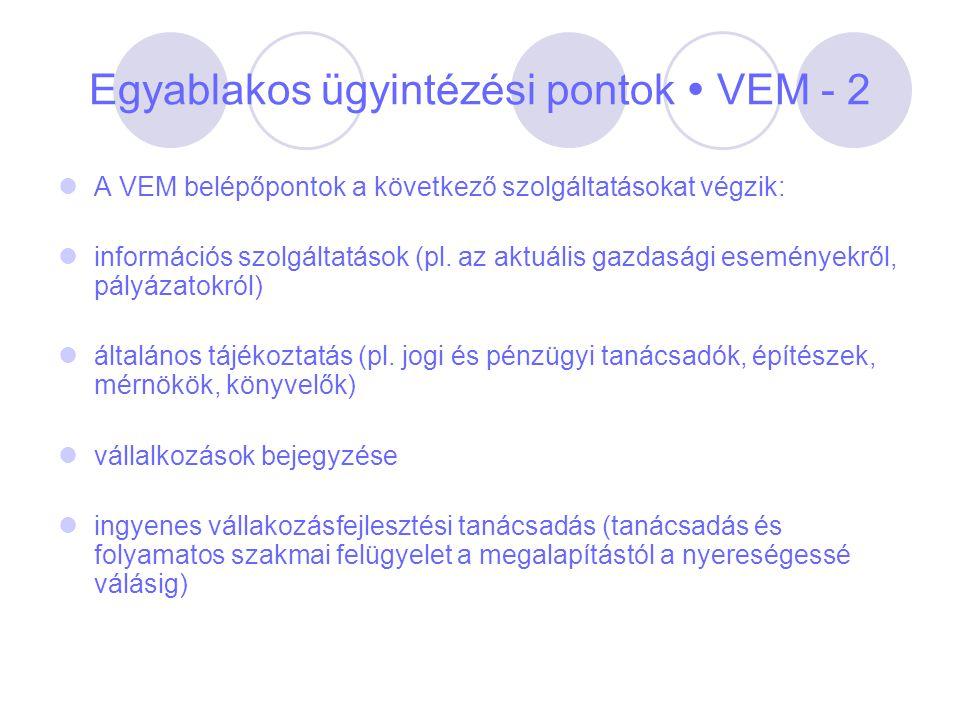 Egyablakos ügyintézési pontok  VEM - 2 A VEM belépőpontok a következő szolgáltatásokat végzik: információs szolgáltatások (pl. az aktuális gazdasági