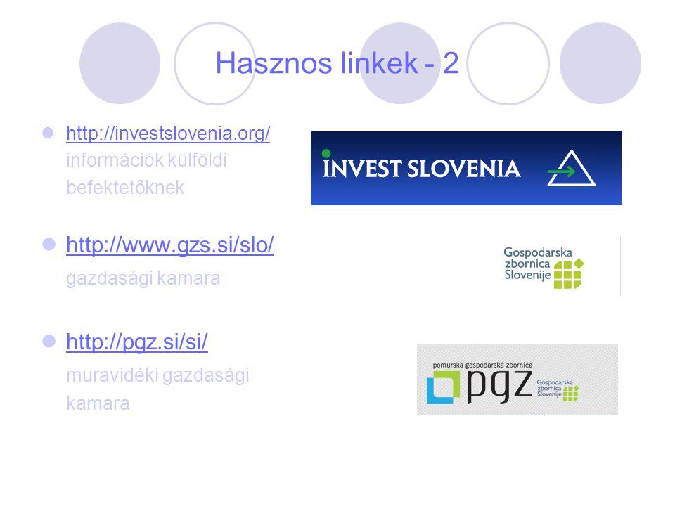 Hasznos linkek - 2 http://investslovenia.org/ információk külföldi befektetőknek http://www.gzs.si/slo/ gazdasági kamara http://pgz.si/si/ muravidéki