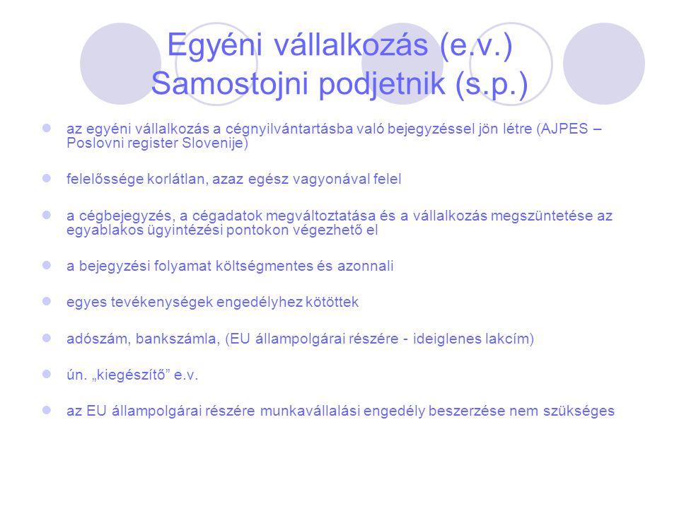 Egyéni vállalkozás (e.v.) Samostojni podjetnik (s.p.) az egyéni vállalkozás a cégnyilvántartásba való bejegyzéssel jön létre (AJPES – Poslovni registe