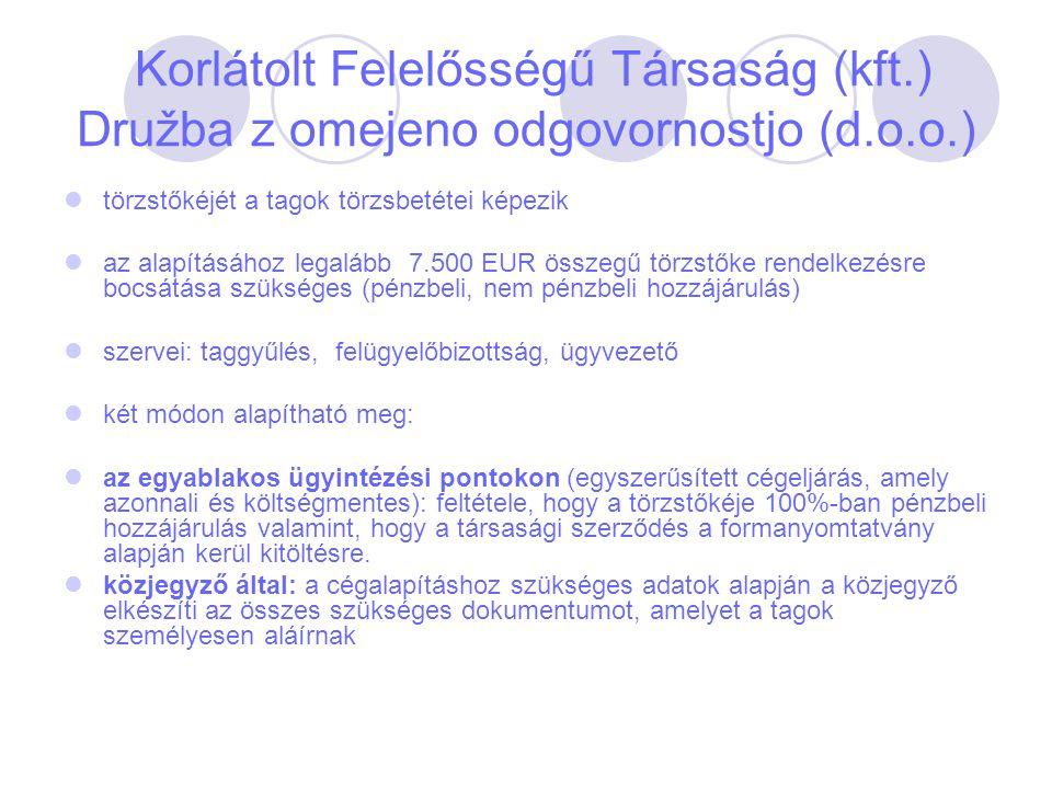 Korlátolt Felelősségű Társaság (kft.) Družba z omejeno odgovornostjo (d.o.o.) törzstőkéjét a tagok törzsbetétei képezik az alapításához legalább 7.500