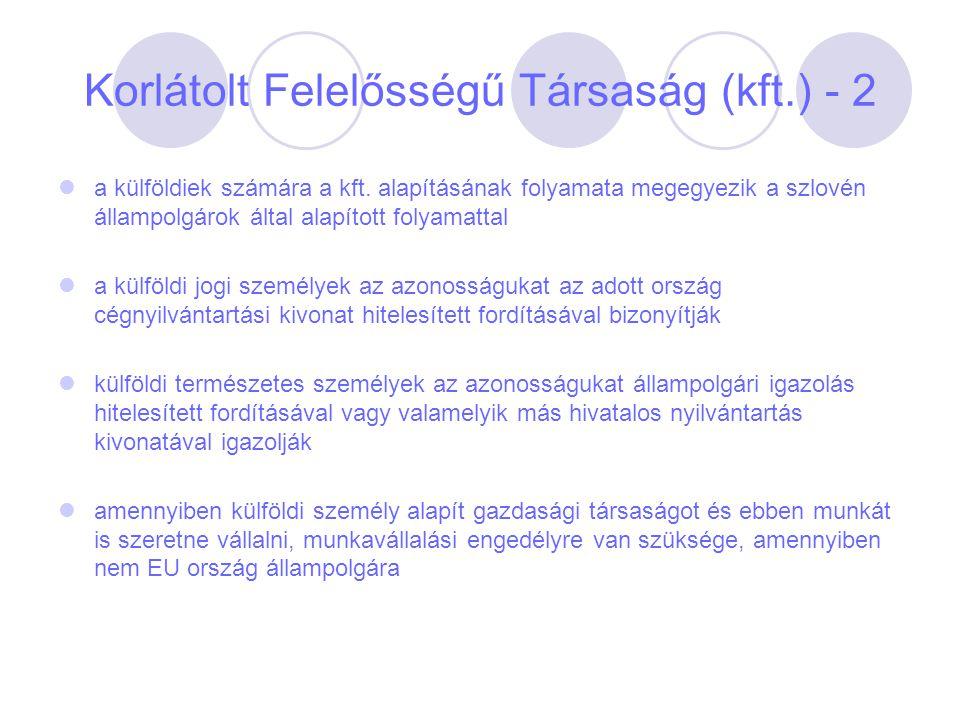 Korlátolt Felelősségű Társaság (kft.) - 2 a külföldiek számára a kft. alapításának folyamata megegyezik a szlovén állampolgárok által alapított folyam