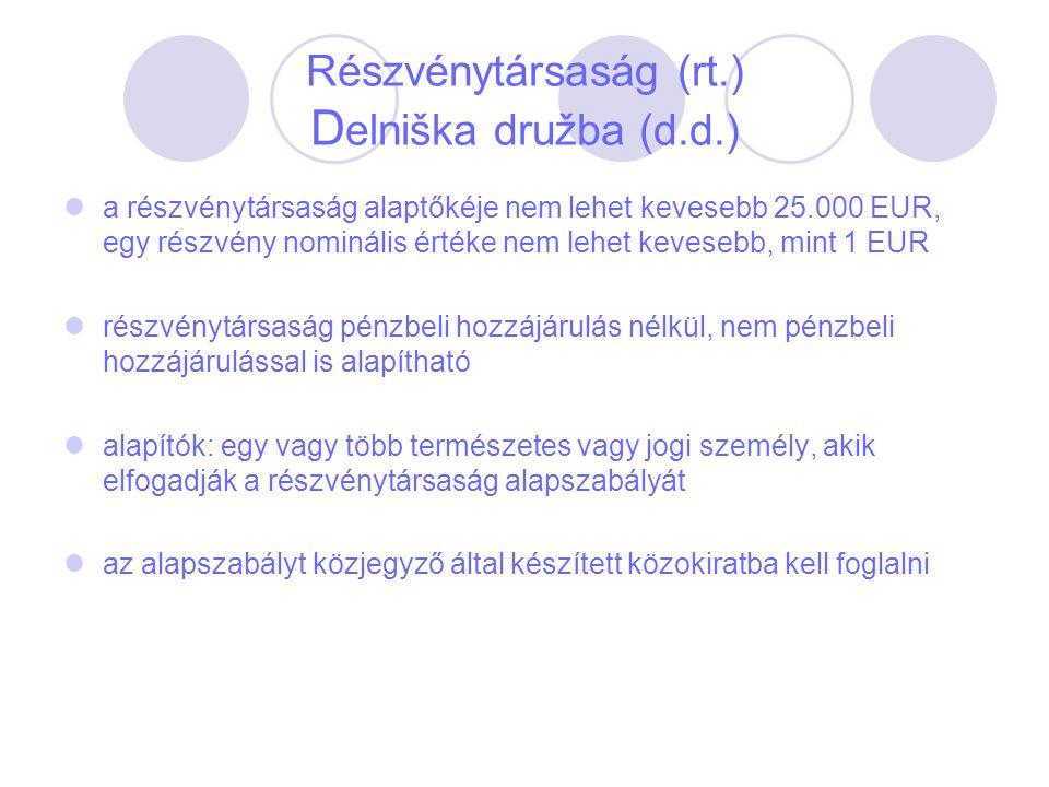 Részvénytársaság (rt.) D elniška družba (d.d.) a részvénytársaság alaptőkéje nem lehet kevesebb 25.000 EUR, egy részvény nominális értéke nem lehet ke