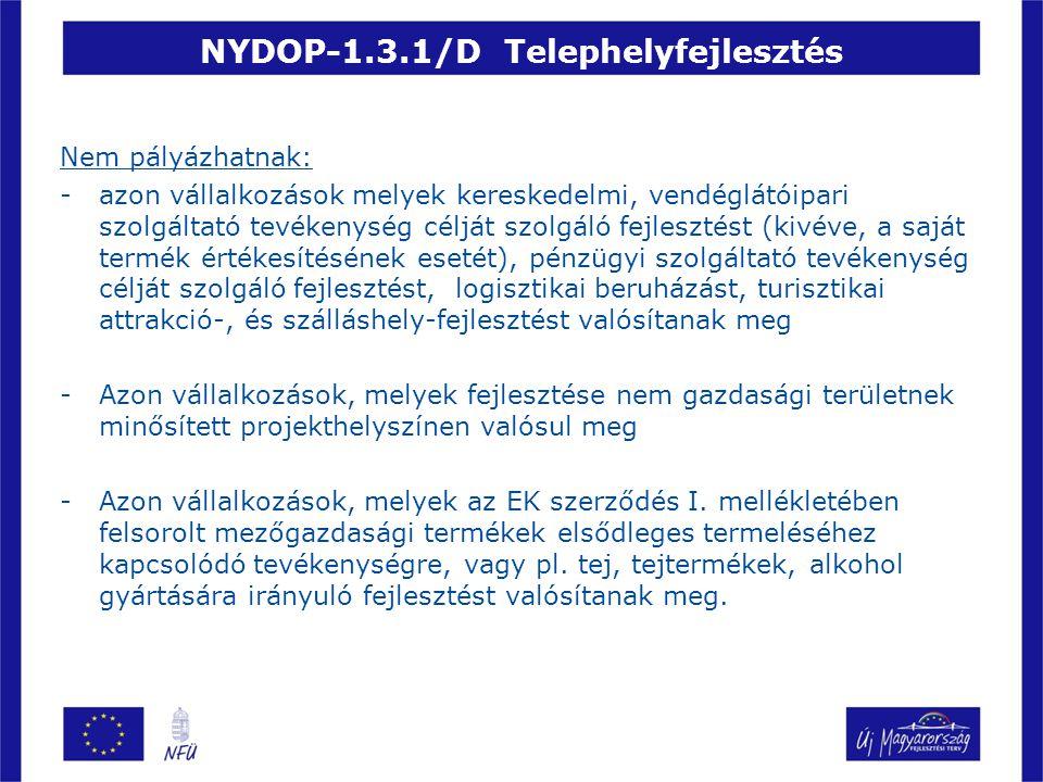 NYDOP-1.3.1/D Telephelyfejlesztés Támogatható tevékenységek köre: Önállóan: -Új épület, üzemcsarnok, raktár, tároló építése, létesítése, a szükséges épületgépészeti beruházások végrehajtása.