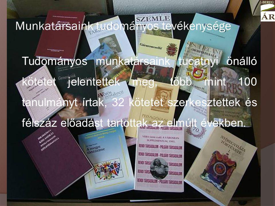 Munkatársaink tudományos tevékenysége Tudományos munkatársaink tucatnyi önálló kötetet jelentettek meg, több mint 100 tanulmányt írtak, 32 kötetet szerkesztettek és félszáz előadást tartottak az elmúlt években.