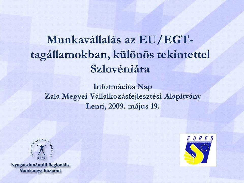 Munkavállalás az EU/EGT- tagállamokban, különös tekintettel Szlovéniára Információs Nap Zala Megyei Vállalkozásfejlesztési Alapítvány Lenti, 2009.