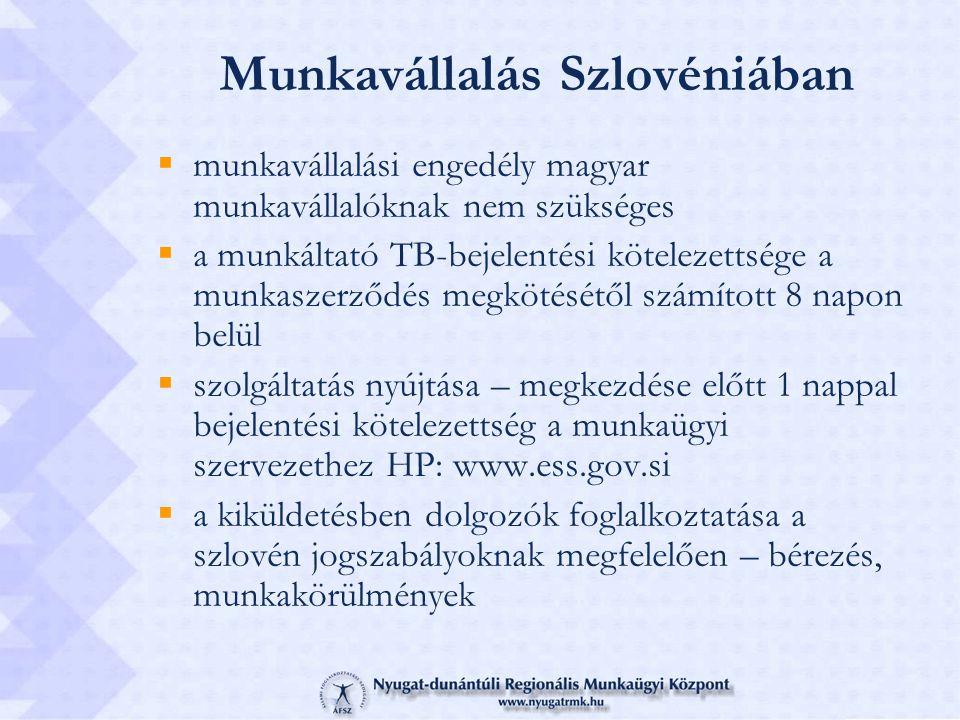 Munkavállalás Szlovéniában  munkavállalási engedély magyar munkavállalóknak nem szükséges  a munkáltató TB-bejelentési kötelezettsége a munkaszerződés megkötésétől számított 8 napon belül  szolgáltatás nyújtása – megkezdése előtt 1 nappal bejelentési kötelezettség a munkaügyi szervezethez HP: www.ess.gov.si  a kiküldetésben dolgozók foglalkoztatása a szlovén jogszabályoknak megfelelően – bérezés, munkakörülmények