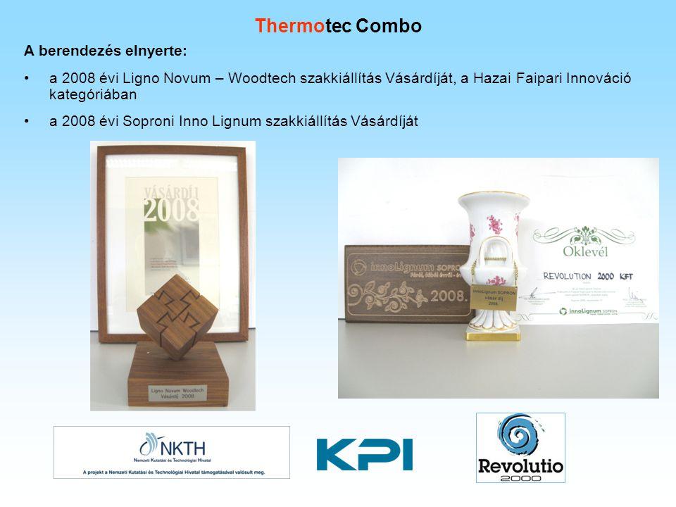 Thermotec Combo A berendezés elnyerte: a 2008 évi Ligno Novum – Woodtech szakkiállítás Vásárdíját, a Hazai Faipari Innováció kategóriában a 2008 évi S
