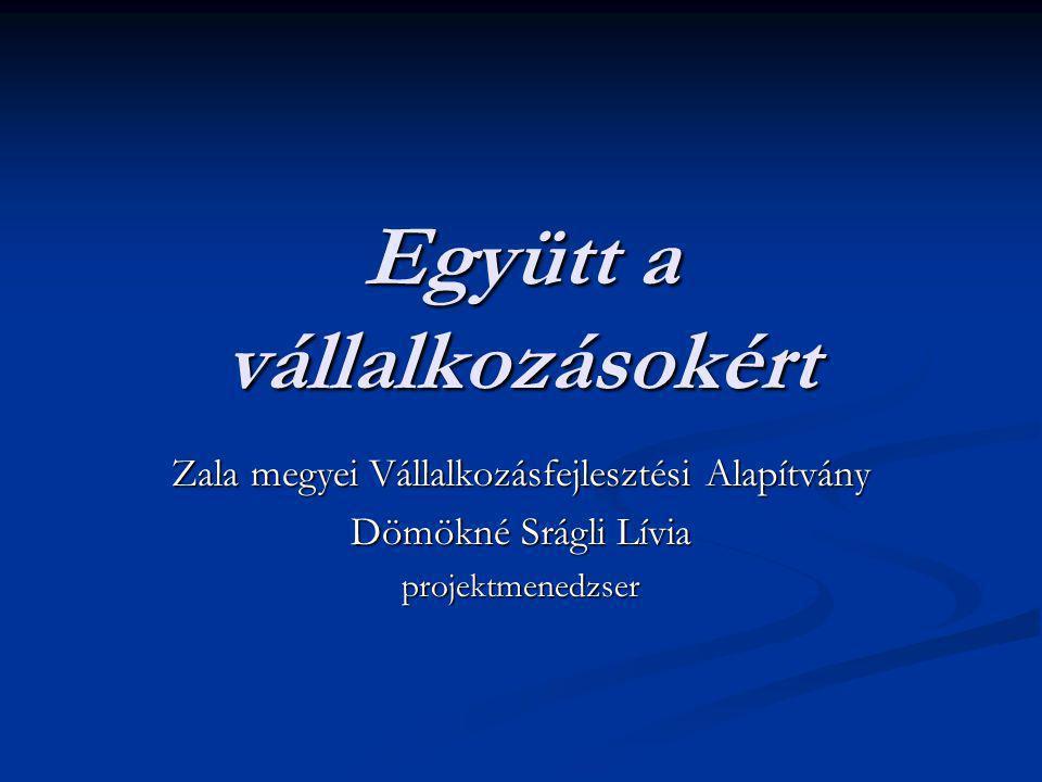 Együtt a vállalkozásokért Zala megyei Vállalkozásfejlesztési Alapítvány Dömökné Srágli Lívia projektmenedzser