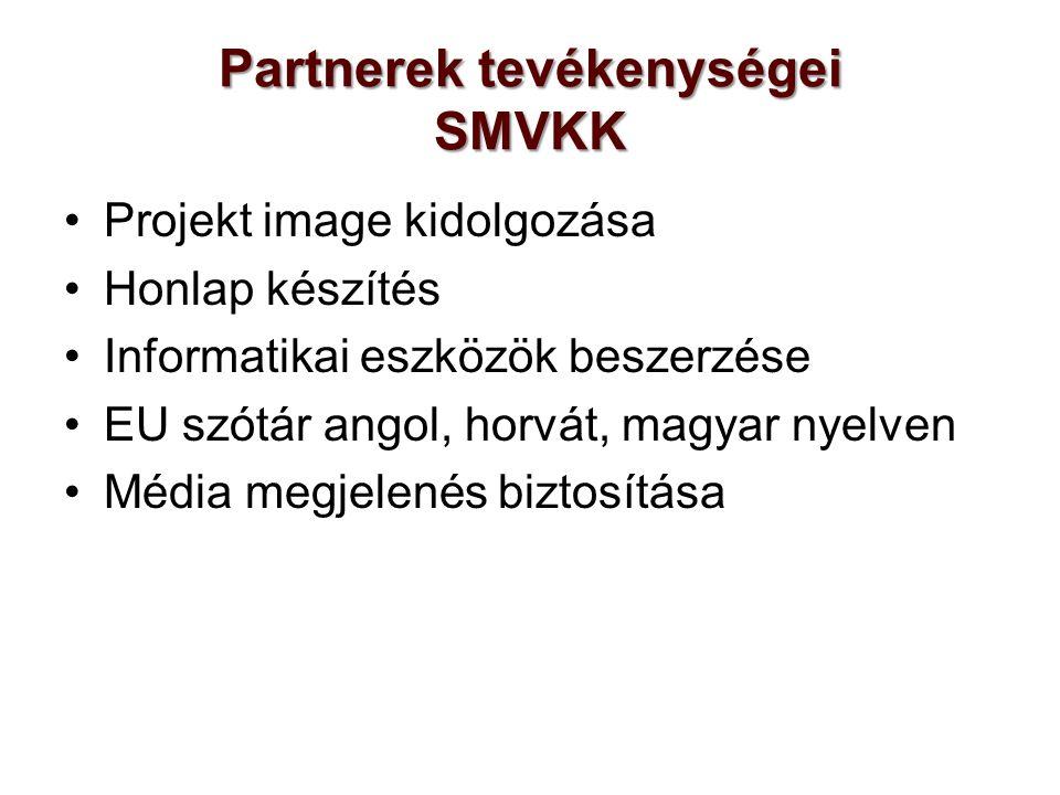 Partnerek tevékenységei SMVKK Projekt image kidolgozása Honlap készítés Informatikai eszközök beszerzése EU szótár angol, horvát, magyar nyelven Média megjelenés biztosítása