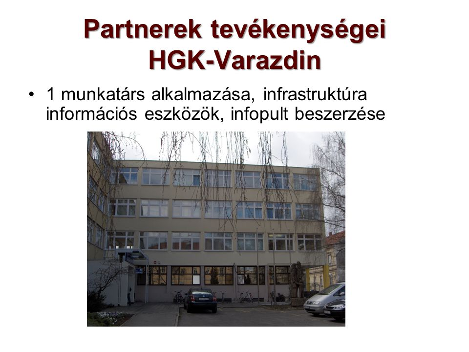 Partnerek tevékenységei HGK-Varazdin 1 munkatárs alkalmazása, infrastruktúra információs eszközök, infopult beszerzése