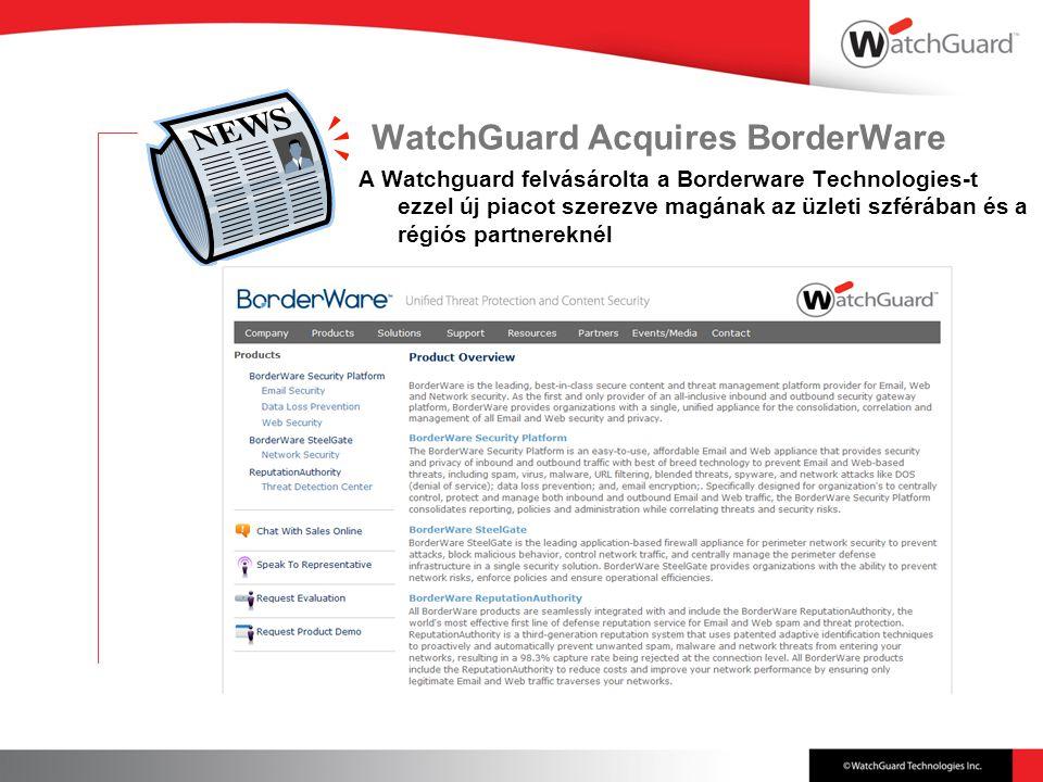 WatchGuard Acquires BorderWare A Watchguard felvásárolta a Borderware Technologies-t ezzel új piacot szerezve magának az üzleti szférában és a régiós