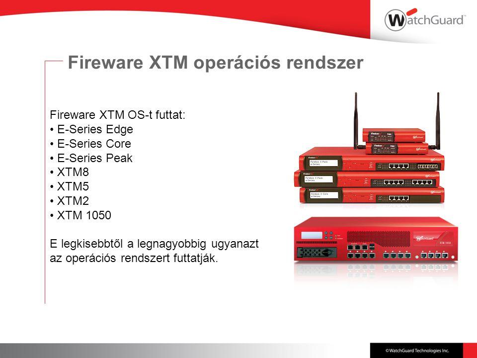 Fireware XTM operációs rendszer Fireware XTM OS-t futtat: E-Series Edge E-Series Core E-Series Peak XTM8 XTM5 XTM2 XTM 1050 E legkisebbtől a legnagyobbig ugyanazt az operációs rendszert futtatják.
