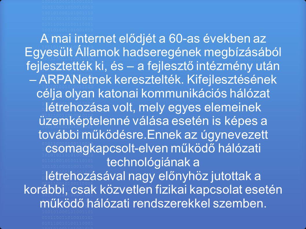 A mai internet elődjét a 60-as években az Egyesült Államok hadseregének megbízásából fejlesztették ki, és – a fejlesztő intézmény után – ARPANetnek ke