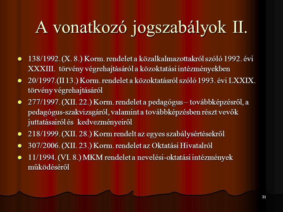 31 A vonatkozó jogszabályok II. 138/1992. (X. 8.) Korm. rendelet a közalkalmazottakról szóló 1992. évi XXXIII. törvény végrehajtásáról a közoktatási i