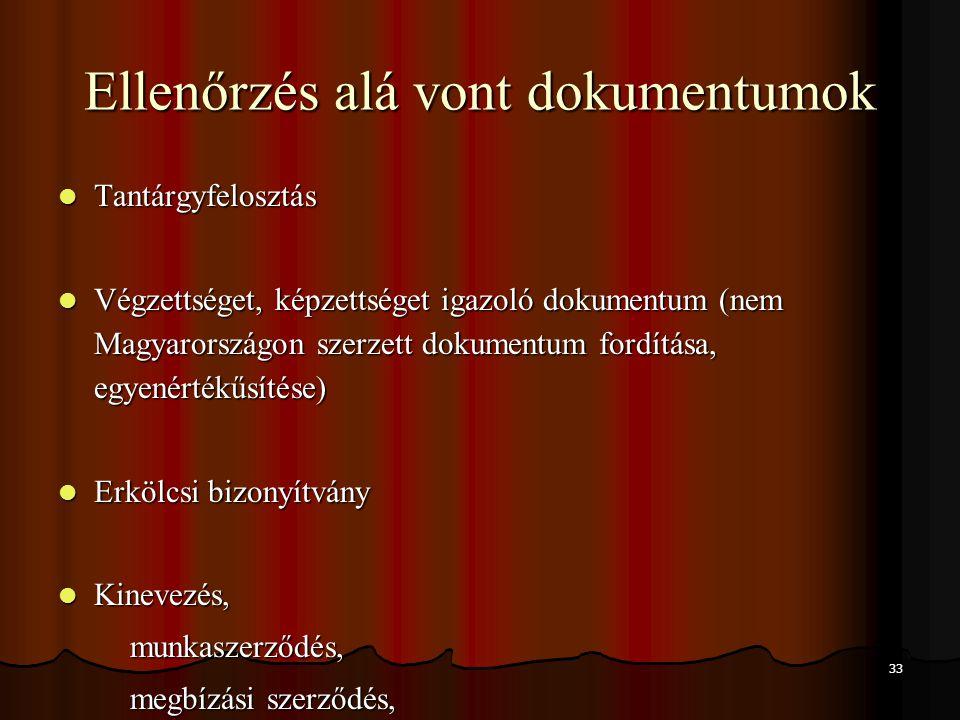 33 Ellenőrzés alá vont dokumentumok Tantárgyfelosztás Tantárgyfelosztás Végzettséget, képzettséget igazoló dokumentum (nem Magyarországon szerzett dok